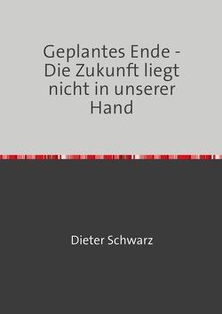Geplantes Ende – Die Zukunft liegt nicht in unserer Hand von Schwarz,  Dieter