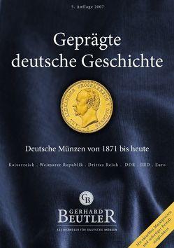 Geprägte deutsche Geschichte 2007 – Die deutschen Münzen von 1871 bis heute von Beutler,  Gerhard