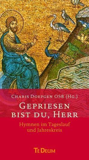 Gepriesen bist du, Herr: Hymnen im Tageslauf und Jahreskreis von Doepgen OSB,  m, Franz,  Ansgar, Schmidt OSB,  Albert