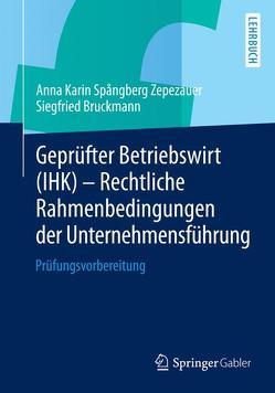 Geprüfter Betriebswirt (IHK) – Rechtliche Rahmenbedingungen der Unternehmensführung von Bruckmann,  Siegfried, Spångberg Zepezauer,  Anna Karin