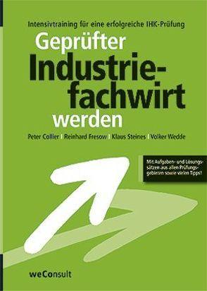 Geprüfter Industriefachwirt werden von Collier,  Peter, Fresow,  Reinhard, Steines,  Klaus, Wedde,  Volker