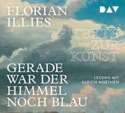 Gerade war der Himmel noch blau. Texte zur Kunst von Illies,  Florian, Noethen,  Ulrich