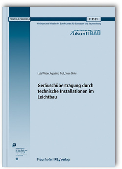 Geräuschübertragung durch technische Installationen im Leichtbau. von Öhler,  Sven, Troll,  Agostino, Weber,  Lutz
