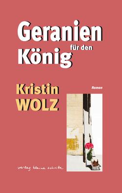 Geranien für den König von Wolz,  Kristin
