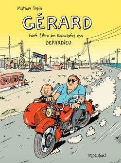 Gérard. Fünf Jahre am Rockzipfel von Depardieu. von Bannenberg,  Silv, Sapin,  Mathieu