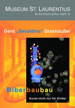 """Gerd """"Geraldino"""" Grashaußer: Biberbaubau – Kunst nicht nur für Kinder"""