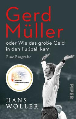 Gerd Müller: oder Wie das große Geld in den Fußball kam von Woller,  Hans