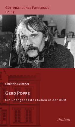 Gerd Poppe – Ein unangepasstes Leben in der DDR von Leistner,  Christin, Lorenz,  Robert, Micus,  Matthias