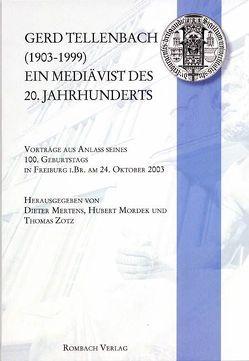 Gerd Tellenbach (1903-1999). Ein Mediävist des 20. Jahrhunderts von Mertens,  Dieter, Mordek,  Hubert, Zotz,  Thomas