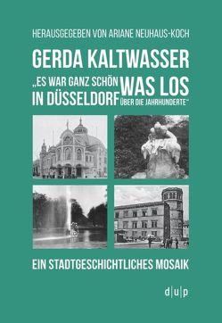 """Gerda Kaltwasser""""Es war ganz schön was los in Düsseldorf über die Jahrhunderte"""" von Neuhaus-Koch,  Ariane"""