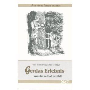 Gerdas Erlebnis – von ihr selbst erzählt von Waltersbacher,  Paul