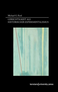 Gerechtigkeit als historischer Experimentalismus von Festl,  Michael G.