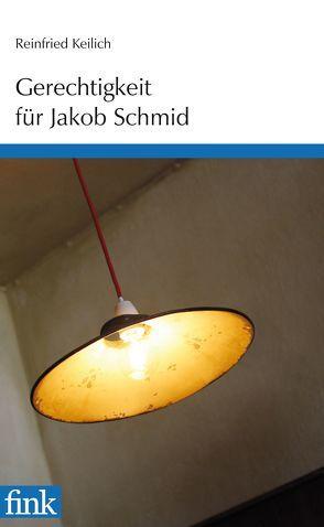 Gerechtigkeit für Jakob Schmid von Goerge,  Korbinian, Goerge,  Thomas, Keilich,  Reinfried
