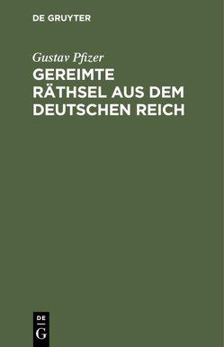 Gereimte Räthsel aus dem Deutschen Reich von Pfizer,  Gustav