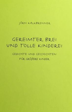 Gereimter Brei und tolle Kinderei von Kalkbrenner,  Jörn