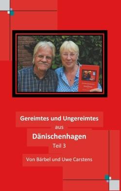 Gereimtes und Ungereimtes aus Dänischenhagen Teil 3 von Carstens,  Bärbel, Carstens,  Uwe