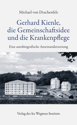 Gerhard Kienle, die Gemeinschaftsidee und die Krankenpflege von von Drachenfels,  Michael