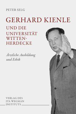 Gerhard Kienle und die Universität Witten-Herdecke von Selg,  Peter