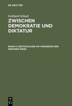 Zwischen Demokratie und Diktatur / Deutschland am Vorabend der Großen Krise von Schulz,  Gerhard