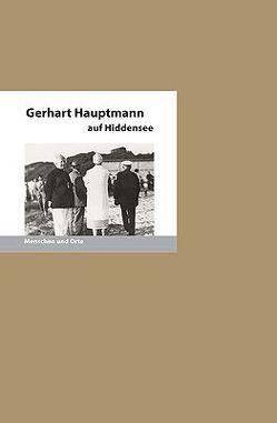 Gerhart Hauptmann auf Hiddensee von Angelika,  Fischer, Fischer,  Bernd E