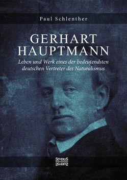 Gerhart Hauptmann – Leben und Werk von Schlenther,  Paul