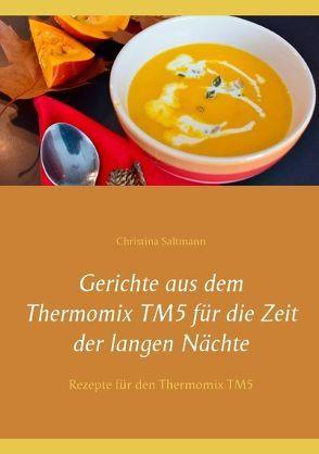 Gerichte aus dem Thermomix TM5 für die Zeit der langen Nächte von Saltmann,  Christina