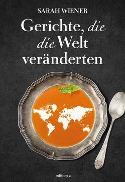 Gerichte, die die Welt veränderten von Wiener,  Sarah