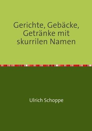 Gerichte, Gebäcke, Getränke mit skurrilen Namen von Schoppe,  Ulrich