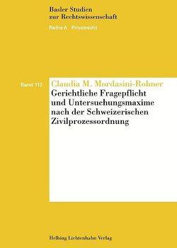 Gerichtliche Fragepflicht und Untersuchungsmaxime nach der Schweizerischen Zivilprozessordnung von Mordasini-Rohner,  Claudia M.