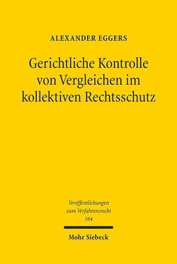 Gerichtliche Kontrolle von Vergleichen im kollektiven Rechtsschutz von Eggers,  Alexander