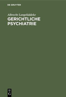 Gerichtliche Psychiatrie von Langelüddeke,  Albrecht