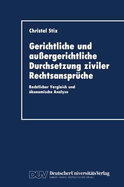 Gerichtliche und außergerichtliche Durchsetzung ziviler Rechtsansprüche von Stix,  Christel