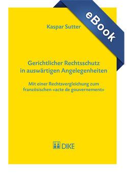 Gerichtlicher Rechtsschutz in auswärtigen Angelegenheiten von Sutter,  Kaspar