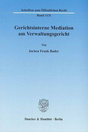 Gerichtsinterne Mediation am Verwaltungsgericht. von Bader,  Jochen Frank