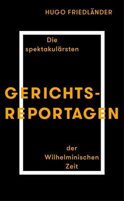 Gerichtsreportagen von Friedländer,  Hugo