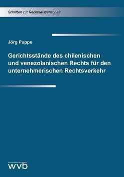 Gerichtsstände des chilenischen und venezolanischen Rechts für den unternehmerischen Rechtsverkehr von Puppe,  Jörg