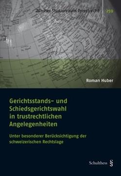 Gerichtsstands- und Schiedsgerichtswahl in trustrechtlichen Angelegenheiten von Huber,  Roman