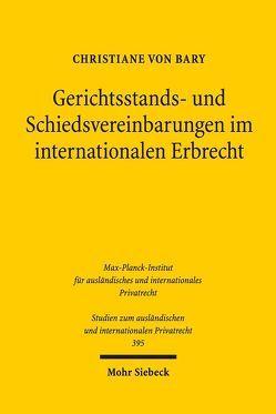 Gerichtsstands- und Schiedsvereinbarungen im internationalen Erbrecht von von Bary,  Christiane
