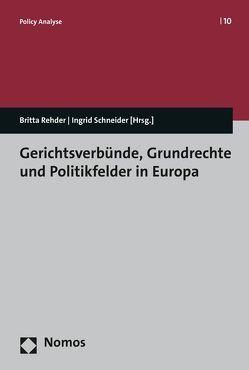 Gerichtsverbünde, Grundrechte und Politikfelder in Europa von Rehder,  Britta, Schneider,  Ingrid