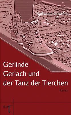 Gerlinde Gerlach und der Tanz der Tierchen von Gerwens,  Katharina