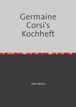 Germaine Corsi´s Kochheft von Bodry,  Jean