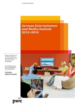 German Entertainment and Media Outlook: 2012–2016 von Arminger,  Ken, Ballhaus,  Werner, Ewertowski,  Lukas, Feld,  Tim, Hermann,  Anastasia, Müller-Thum,  Reimar, Popova,  Maria, Sengera,  Jari, Tolsdorff,  Sonja, Vogel,  Constantin, Weiss,  Boris