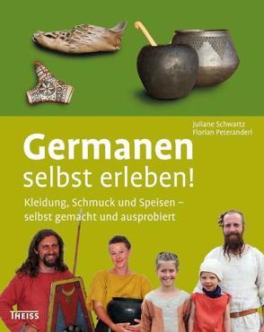 Germanen selbst erleben! von Peteranderl,  Florian, Schwartz,  Juliane