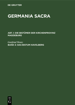 Germania Sacra. Alte Folge. Die Bistümer der Kirchenprovinz Magdeburg / Das Bistum Havelberg von Wentz,  Gottfried
