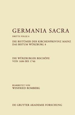 Germania Sacra. Dritte Folge / Die Bistümer der Kirchenprovinz Mainz. Das Bistum Würzburg 8. Die Würzburger Bischöfe von 1684–1746 von Romberg,  Winfried