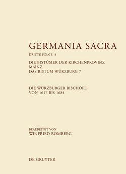 Germania Sacra. Dritte Folge / Die Bistümer der Kirchenprovinz Mainz. Das Bistum Würzburg 7. Die Würzburger Bischöfe von 1617 bis 1684 von Romberg,  Winfried