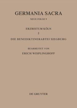Germania Sacra. Neue Folge / Die Bistümer der Kirchenprovinz Köln. Das Erzbistum Köln II. Die Benediktinerabtei Siegburg von Wisplinghoff,  Erich