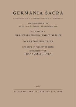 Germania Sacra. Neue Folge / Die Bistümer der Kirchenprovinz Trier. Das Erzbistum Trier I. Das Stift St. Paulin vor Trier von Heyen,  Franz J.