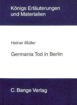 Germania Tod in Berlin von Heiner Müller. Textanalyse und Interpretation. von Bahners,  Klaus, Matzkowski,  Bernd, Müller,  Heiner, Poppe,  Reiner