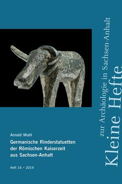 Germanische Rinderstatuetten der Römischen Kaiserzeit aus Sachsen-Anhalt (Kleine Hefte zur Archäologie in Sachsen-Anhalt 16) von Muhl,  Arnold